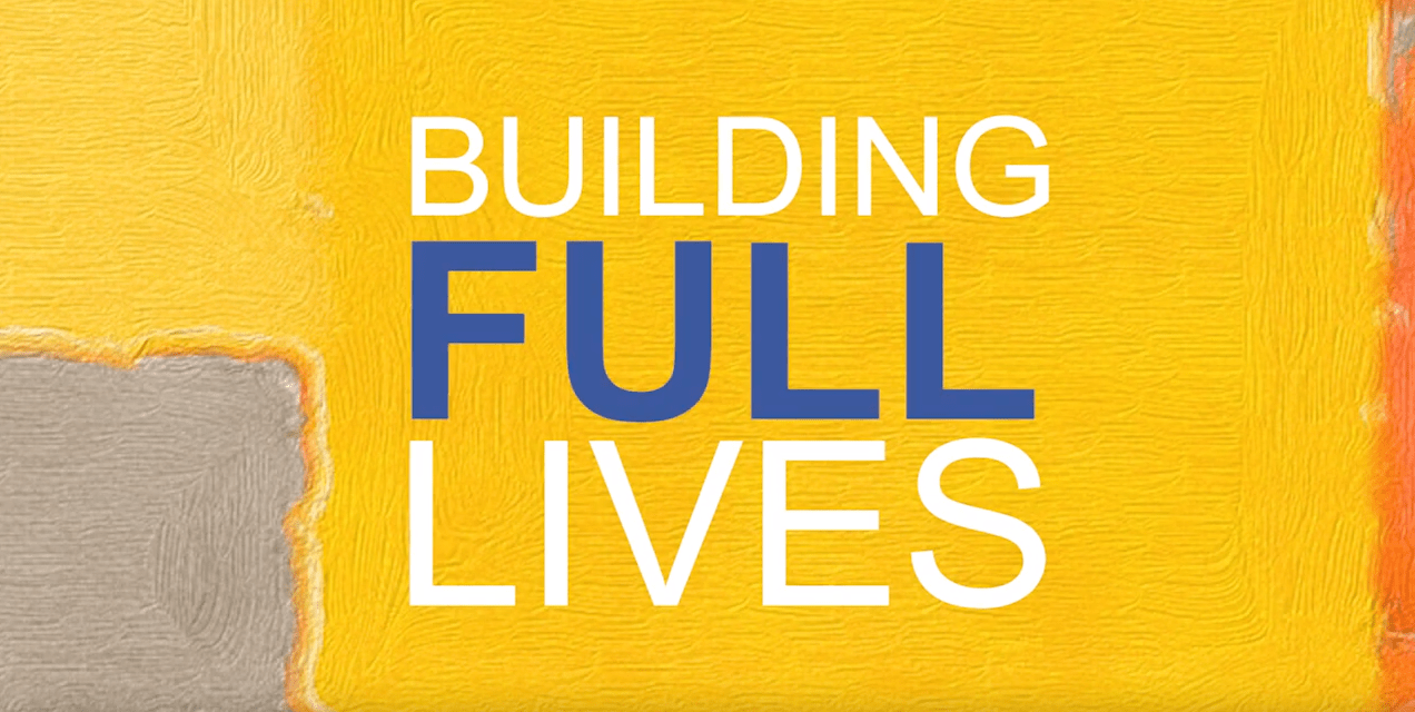Building Full Lives: Video Stories